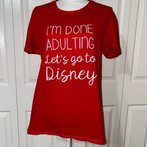 Tops - Done adulting let's go to Disney shirt